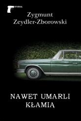 Nawet umarli kłamią - Zygmunt Zeydler-Zborowski | mała okładka