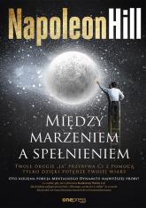 Między marzeniem a spełnieniem - Napoleon Hill   mała okładka