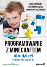 Programowanie z Minecraftem dla dzieci Poziom podstawowy - Wiejak Urszula, Niemira Karolina, Adrian Wojciechowsk | mała okładka