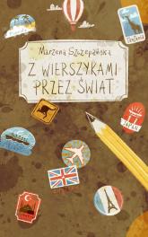 Z wierszykami przez świat - Marzena Szczepańska | mała okładka