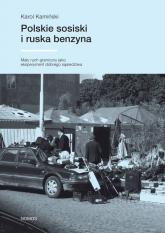Polskie sosiski i ruska benzyna Mały ruch graniczny jako eksperyment prawny dobrego sąsiedztwa - Karol Kamiński | mała okładka