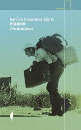 Polanim Z Polski do Izraela - Karolina Przewrocka-Aderet | mała okładka