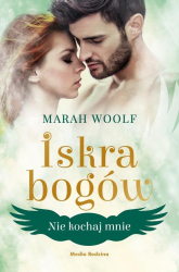 Iskra bogów Tom 1 Nie kochaj mnie - Marah Woolf   mała okładka