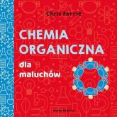 Uniwersytet malucha Chemia organiczna dla maluchów - Ferrie Chris, Florance Cara | mała okładka