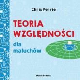 Uniwersytet malucha Teoria względności dla maluchów - Chris Ferrie | mała okładka
