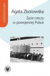 Życie rzeczy w powojennej Polsce - Agata Zborowska   mała okładka