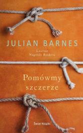 Pomówmy szczerze - Julian Barnes | mała okładka
