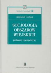 Socjologia obszarów wiejskich Problemy i perspektywy - Krzysztof Gorlach | mała okładka