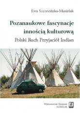 Pozanaukowe fascynacje innością kulturową Polski Ruch Przyjaciół Indian - Ewa Szczecińska-Musielak | mała okładka