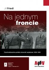 Na jednym froncie Czechosłowacko-polskie stosunki wojskowe 1939 - 1945 - Jiri Friedl | mała okładka