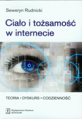 Ciało i tożsamość w internecie Teoria - Dyskurs - Codzienność - Seweryn Rudnicki   mała okładka