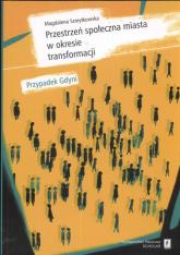 Przestrzeń społeczna miasta w okresie transformacji - Magdalena Szmytkowska | mała okładka