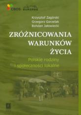 Zróżnicowania warunków życia Polskie rodziny i społeczności lokalne - Zagórski Krzysztof, Gorzelak Grzegorz, Jałowiecki Bohdan | mała okładka