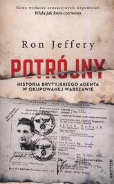 Potrójny Historia brytyjskiego agenta w okupowanej Warszawie - Ron Jeffery | mała okładka