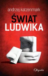 Świat Ludwika - Andrzej Katzenmark | mała okładka