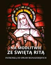 Na modlitwie ze świętą Ritą Patronką od spraw beznadziejnych - Lina Farronato | mała okładka