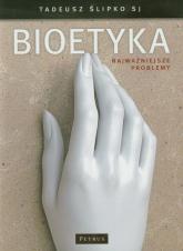 Bioetyka Najważniejsze problemy - Tadeusz Ślipko | mała okładka
