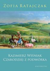 Kazimierz Wiśniak Czarodziej z podwórka - Zofia Ratajczak | mała okładka