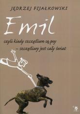 Emil czyli kiedy szczęśliwe są psy szczęśliwy jest cały świat - Jędrzej Fijałkowski | mała okładka
