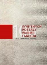 100 wybitnych postaci Warmii i Mazur W stulecie niepodległości Polski - zbiorowa Praca | mała okładka