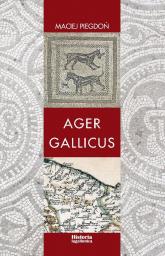 Ager Gallicus Polityka Republiki Rzymskiej wobec dawnych ziem senońskich nad Adriatykiem w III-I w. p.n.e. - Maciej Piegdoń | mała okładka