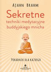 Sekretne techniki medytacyjne buddyjskiego mnicha Poradnik dla każdego - Ajahn Brahm | mała okładka