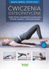 Ćwiczenia osteopatyczne dzięki którym samodzielnie usuniesz ból, blokady, napięcia i uzdrowisz powięzi - Marcel Merkel | mała okładka