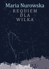 Requiem dla wilka - Maria Nurowska | mała okładka