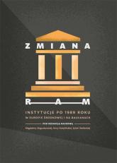 Zmiana ram Instytucje po 1989 roku w Europie Środkowej i na Bałkanach -    mała okładka