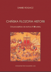 Chińska filozofia historii Od początków do końca XVIII wieku - Dawid Rogacz | mała okładka