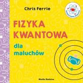 Uniwersytet malucha Fizyka kwantowa dla maluchów - Chris Ferrie | mała okładka