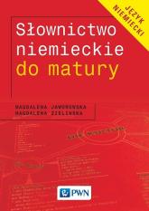 Słownictwo niemieckie do matury - Jaworowska Magdalena, Zielińska Magdalena | mała okładka
