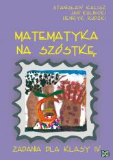 Matematyka na szóstkę Zadania dla klasy IV - Kalisz Stanisław, Kulbicki Jan, Rudzki Henryk | mała okładka