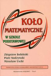 Koło matematyczne w szkole podstawowej - Bobiński Zbigniew, Nodzyński Piotr, Uscki Mirosław | mała okładka
