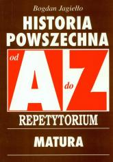 Historia Powszechna od A do Z  Repetytorium Matura Egzaminy na wyższe uczelnie - Bogdan Jagiełło | mała okładka