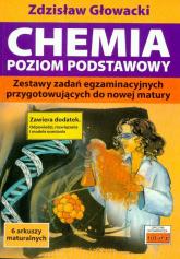 Chemia Poziom podstawowy Zestawy zadań egzaminacyjnych przygotowujących do nowej matury - Zdzisław Głowacki | mała okładka