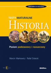 Historia Testy maturalne Poziom podstawowy i rozszerzony - Markowicz Marcin, Dolecki Rafał | mała okładka