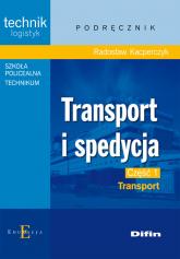 Transport i spedycja część 1 Transport Technikum Szkoła policealna - Radosław Kacperczyk | mała okładka