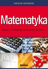 Matematyka Repetytorium dla maturzysty - Wiesław Włodarski | mała okładka