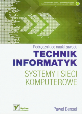Systemy i sieci komputerowe Technik informatyk Podręcznik Szkoła ponadgimnazjalna - Paweł Bensel | mała okładka