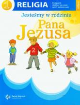 Religia 1 Jesteśmy w rodzinie Pana Jezusa Podręcznik Szkoła podstawowa -  | mała okładka