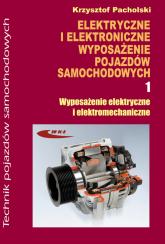 Elektryczne i elektroniczne wyposażenie pojazdów samochodowych część 1 Wyposażenie elektryczne i elektromechaniczne - Krzysztof Pacholski | mała okładka