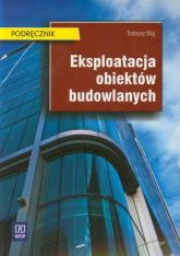 Eksploatacja obiektów budowlanych Podręcznik - Tadeusz Maj   mała okładka
