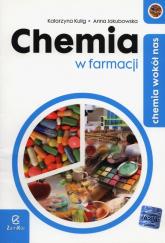 Chemia wokół nas Chemia w farmacji Szkoła ponadgimnazjalna - Kulig Katarzyna, Jakubowska Anna | mała okładka
