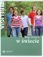 Religia 2 Moje miejsce w świecie Podręcznik szkoła ponadgimnazjalna -  | mała okładka