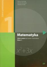 Matematyka 1 Zbiór zadań Zakres podstawowy Liceum, technikum - Kurczab Marcin, Kurczab Elżbieta, Świda Elżbieta | mała okładka