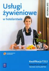Usługi żywieniowe w hotelarstwie Podręcznik do nauki zawodu Technik hotelarstwa. Kwalifikacja T.12.2 - Bożena Granecka-Wrzosek | mała okładka