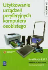 Użytkowanie urządzeń peryferyjnych komputera osobistego Podręcznik Technikum - Marciniuk Tomasz, Pytel Krzysztof, Osetek Sylwia | mała okładka