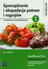 Sporządzanie i ekspedycja potraw i napojów Technologia gastronomiczna część 1 Podręcznik Technikum - Anna Kmiołek | mała okładka
