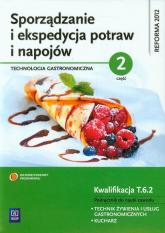 Sporządzanie i ekspedycja potraw i napojów Część 2 Kwalifikacja T.6.2 Podręcznik do nauki zawodu technik żywienia i usług gastronomicznych kucharz - Anna Kmiołek   mała okładka